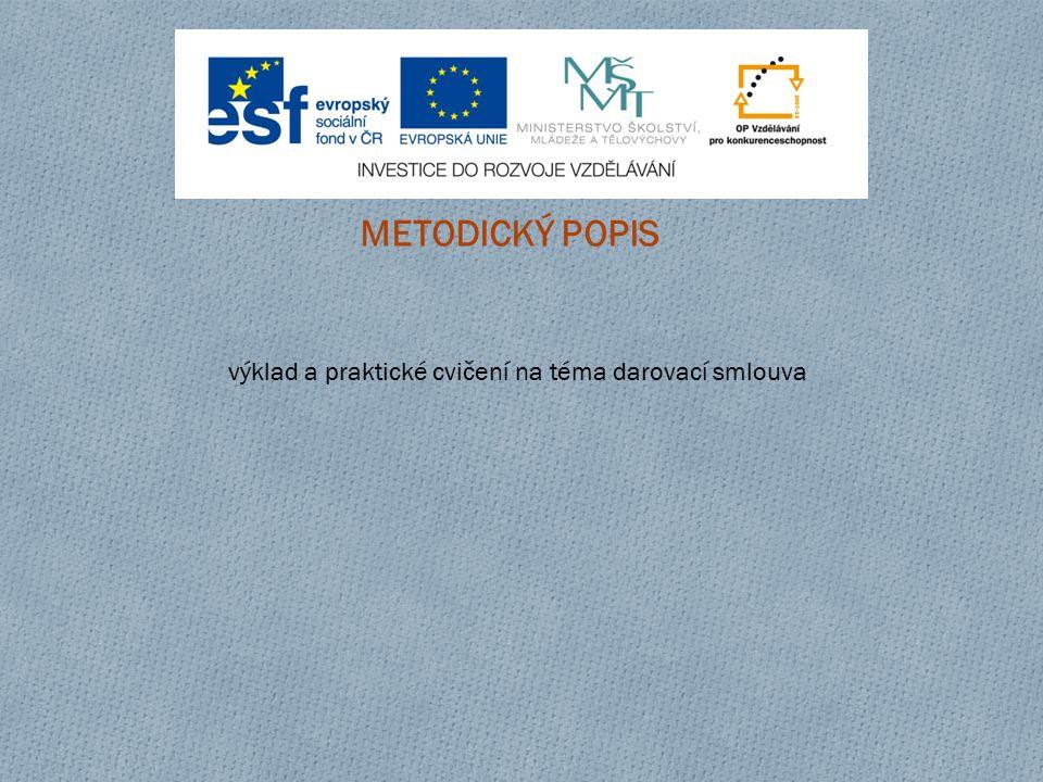 METODICKÝ POPIS výklad a praktické cvičení na téma darovací smlouva