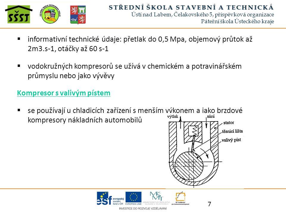  informativní technické údaje: přetlak do 0,5 Mpa, objemový průtok až 2m3.s-1, otáčky až 60 s-1  vodokružných kompresorů se užívá v chemickém a potr