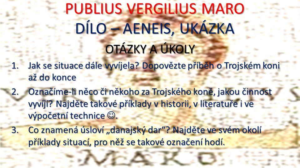 PUBLIUS VERGILIUS MARO DÍLO – AENEIS, UKÁZKA OTÁZKY A ÚKOLY 1.Jak se situace dále vyvíjela.