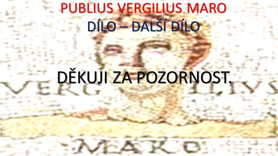 PUBLIUS VERGILIUS MARO DÍLO – DALŠÍ DÍLO DĚKUJI ZA POZORNOST.