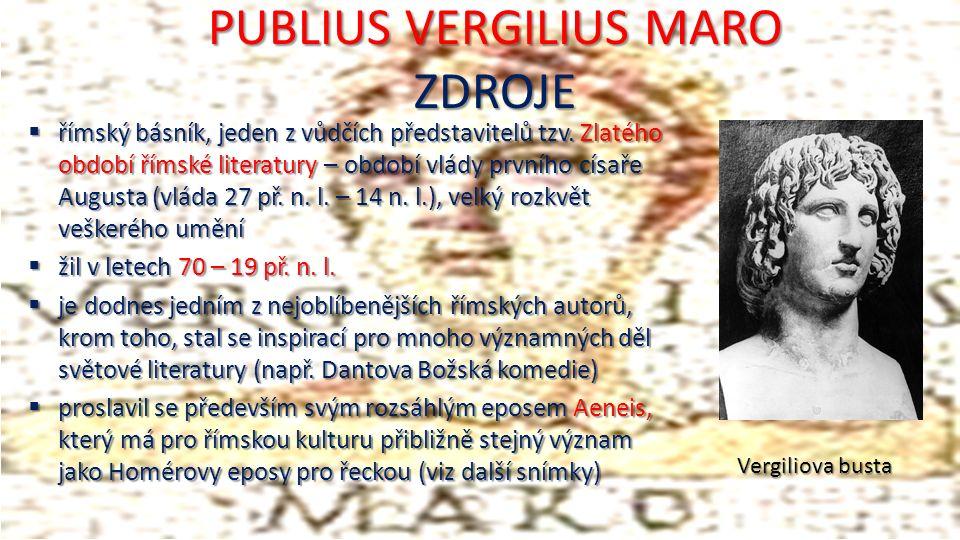 PUBLIUS VERGILIUS MARO ZDROJE  římský básník, jeden z vůdčích představitelů tzv.