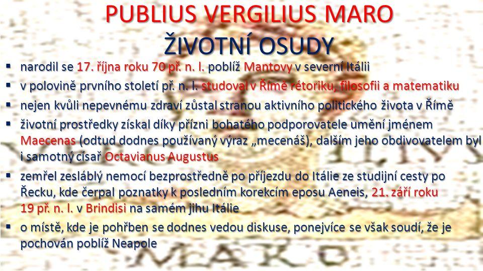 PUBLIUS VERGILIUS MARO ŽIVOTNÍ OSUDY  narodil se 17.