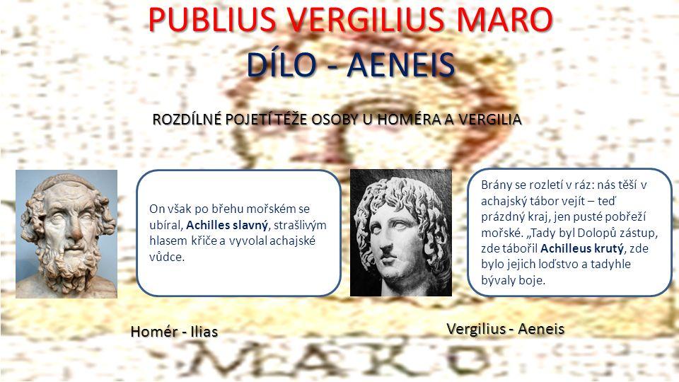 PUBLIUS VERGILIUS MARO DÍLO - AENEIS On však po břehu mořském se ubíral, Achilles slavný, strašlivým hlasem křiče a vyvolal achajské vůdce.