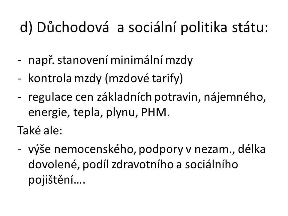 d) Důchodová a sociální politika státu: -např.
