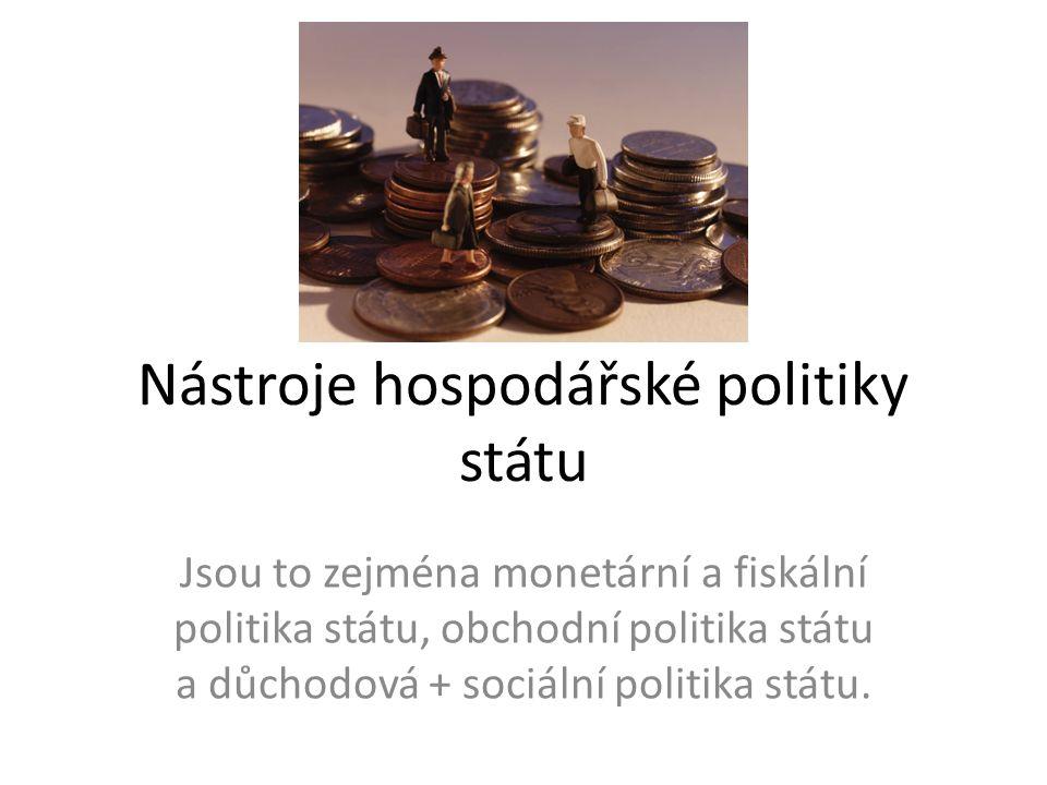 Nástroje hospodářské politiky státu Jsou to zejména monetární a fiskální politika státu, obchodní politika státu a důchodová + sociální politika státu.