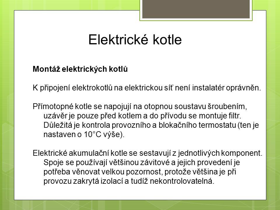 Elektrické kotle Montáž elektrických kotlů K připojení elektrokotlů na elektrickou síť není instalatér oprávněn.