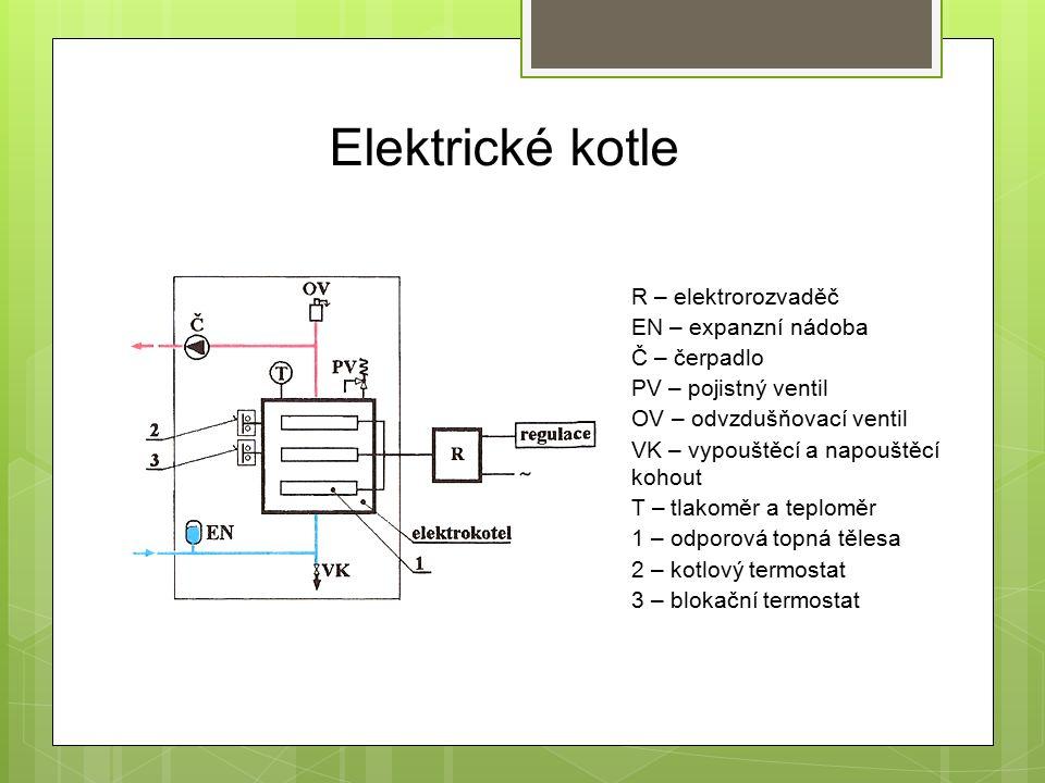 Elektrické kotle R – elektrorozvaděč EN – expanzní nádoba Č – čerpadlo PV – pojistný ventil OV – odvzdušňovací ventil VK – vypouštěcí a napouštěcí kohout T – tlakoměr a teploměr 1 – odporová topná tělesa 2 – kotlový termostat 3 – blokační termostat