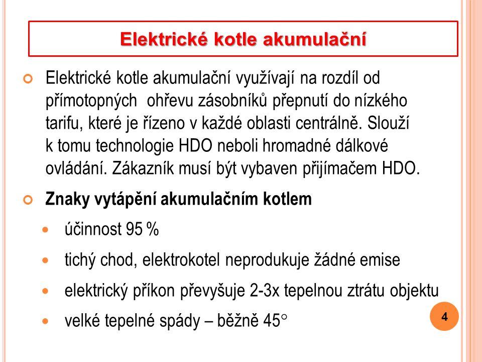 Elektrické kotle akumulační využívají na rozdíl od přímotopných ohřevu zásobníků přepnutí do nízkého tarifu, které je řízeno v každé oblasti centrálně.