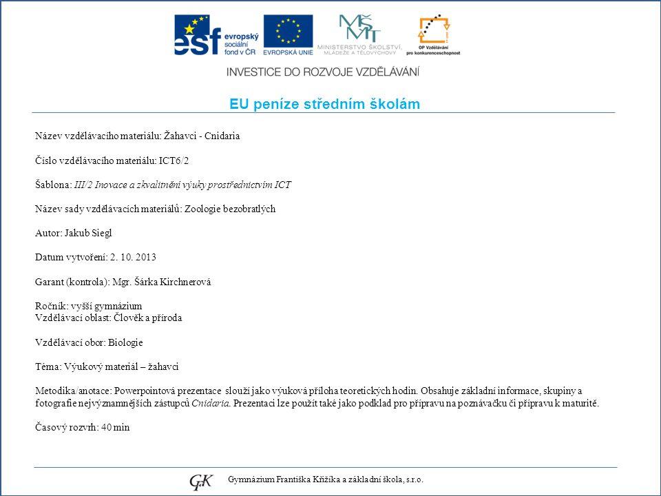 EU peníze středním školám Název vzdělávacího materiálu: Žahavci - Cnidaria Číslo vzdělávacího materiálu: ICT6/2 Šablona: III/2 Inovace a zkvalitnění v