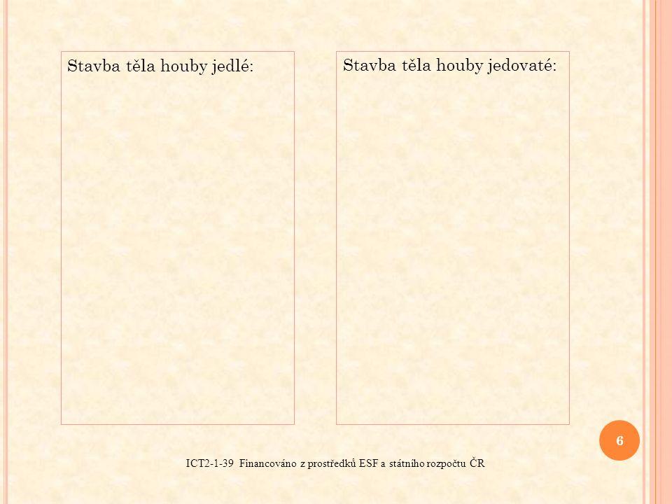 7 ICT2-1-39 Financováno z prostředků ESF a státního rozpočtu ČR Z uvedených hub vyberte ty, které mají na spodní straně klobouku lupeny, a které rourky.