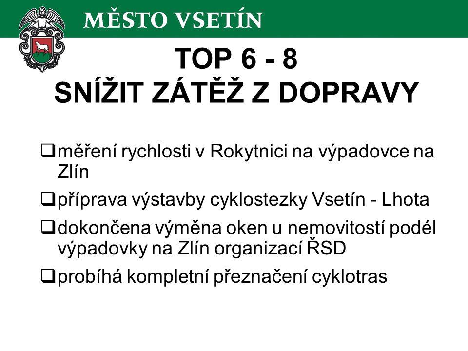 TOP 6 - 8 SNÍŽIT ZÁTĚŽ Z DOPRAVY  měření rychlosti v Rokytnici na výpadovce na Zlín  příprava výstavby cyklostezky Vsetín - Lhota  dokončena výměna