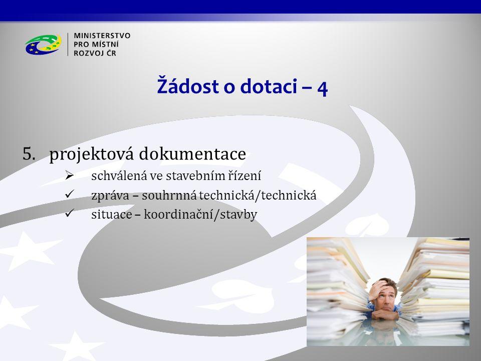 5.projektová dokumentace  schválená ve stavebním řízení zpráva – souhrnná technická/technická situace – koordinační/stavby Žádost o dotaci – 4