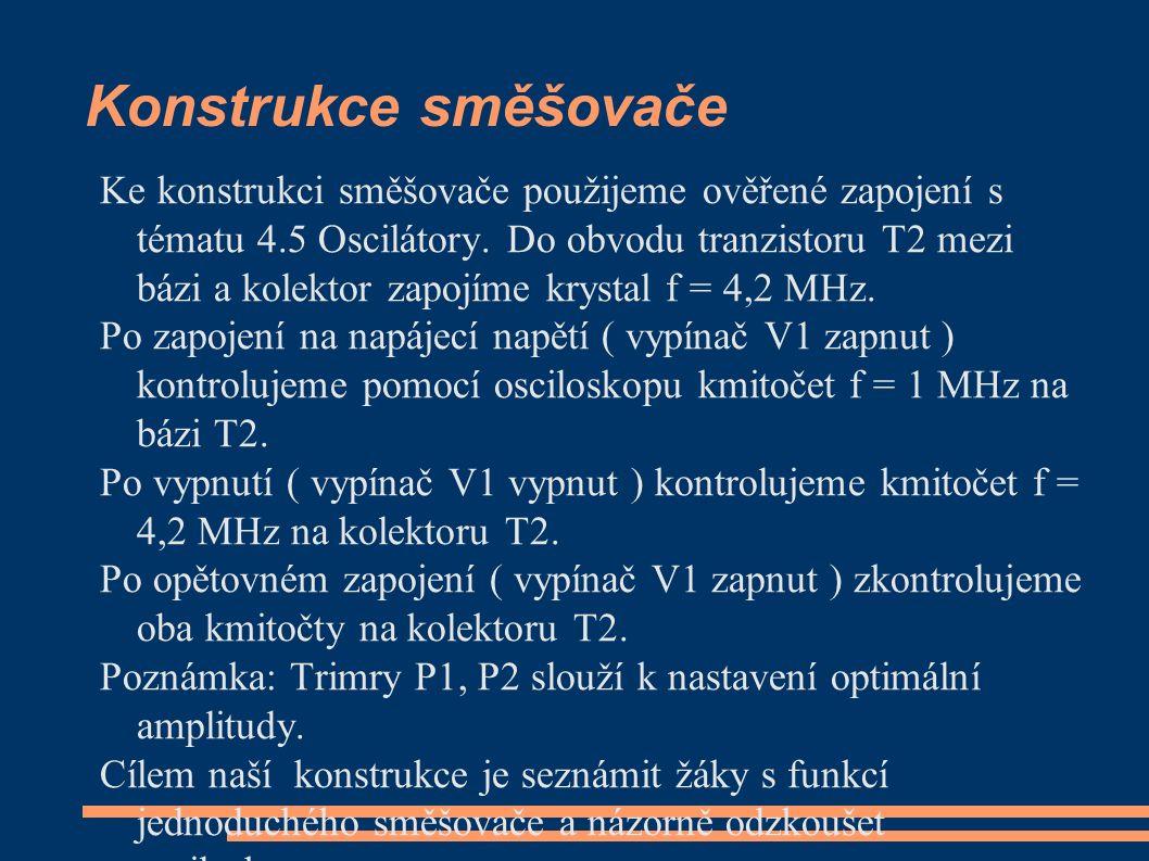 Konstrukce směšovače Ke konstrukci směšovače použijeme ověřené zapojení s tématu 4.5 Oscilátory.