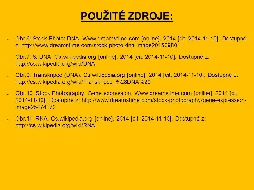 POUŽITÉ ZDROJE: ● Obr.6: Stock Photo: DNA. Www.dreamstime.com [online]. 2014 [cit. 2014-11-10]. Dostupné z: http://www.dreamstime.com/stock-photo-dna-