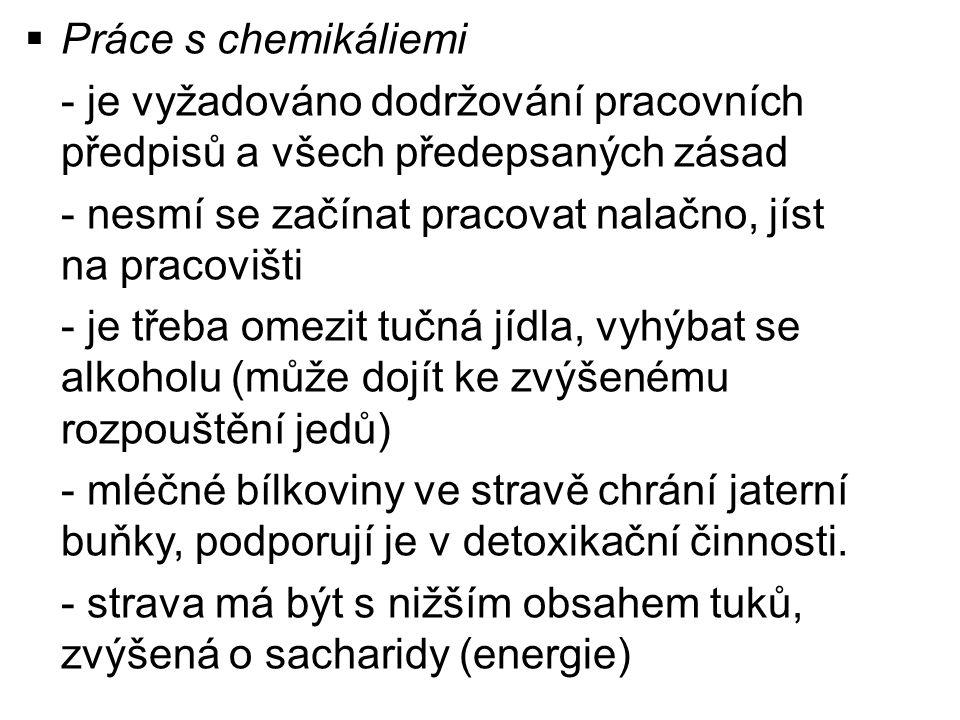  Práce s chemikáliemi - je vyžadováno dodržování pracovních předpisů a všech předepsaných zásad - nesmí se začínat pracovat nalačno, jíst na pracoviš