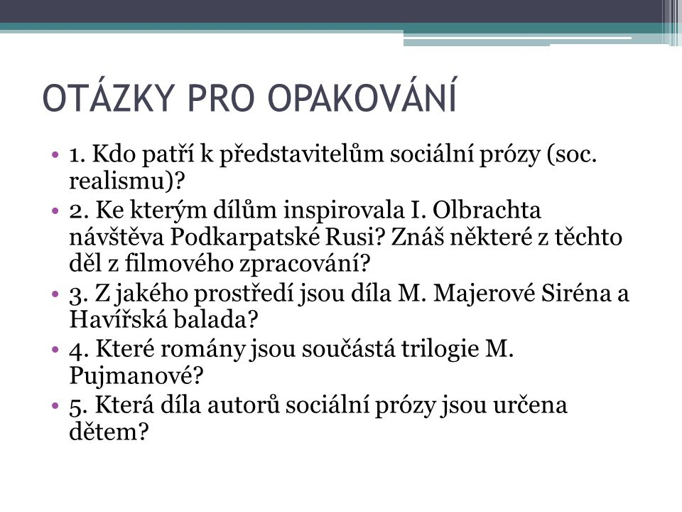OTÁZKY PRO OPAKOVÁNÍ 1. Kdo patří k představitelům sociální prózy (soc.