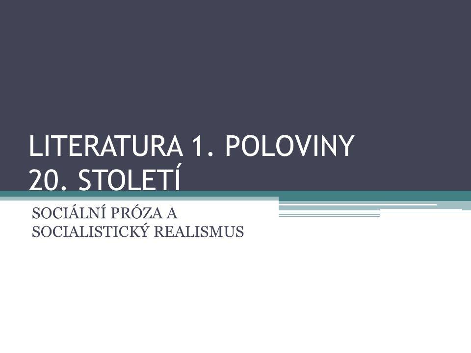 LITERATURA 1. POLOVINY 20. STOLETÍ SOCIÁLNÍ PRÓZA A SOCIALISTICKÝ REALISMUS