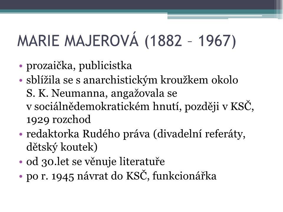 MARIE MAJEROVÁ (1882 – 1967) prozaička, publicistka sblížila se s anarchistickým kroužkem okolo S.