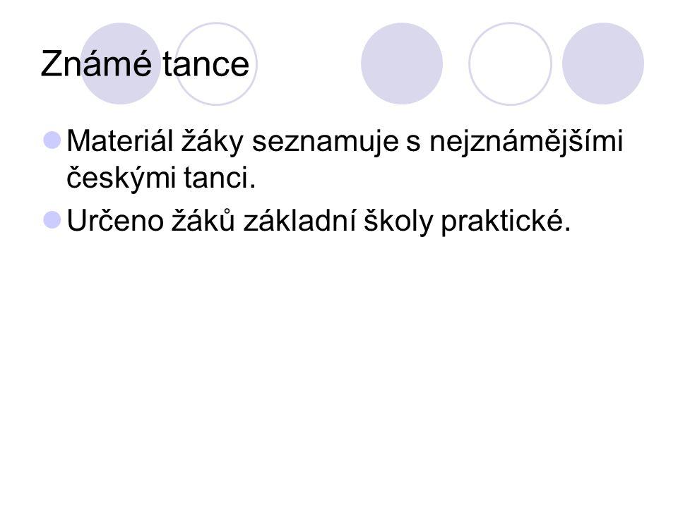 Známé tance Materiál žáky seznamuje s nejznámějšími českými tanci.