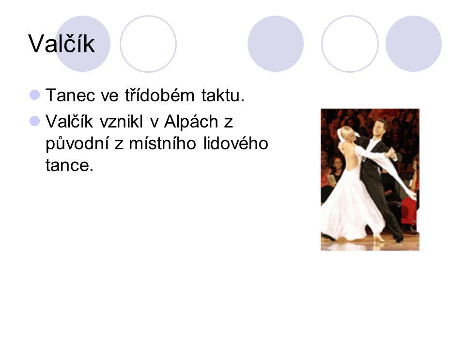 Valčík Tanec ve třídobém taktu. Valčík vznikl v Alpách z původní z místního lidového tance.