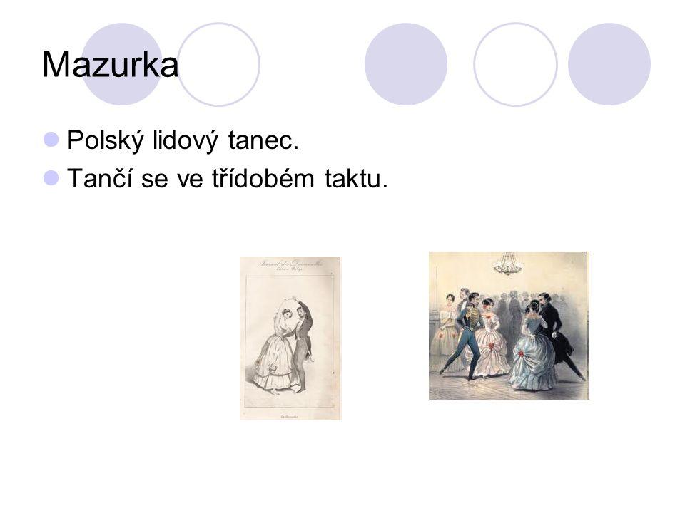 Mazurka Polský lidový tanec. Tančí se ve třídobém taktu.