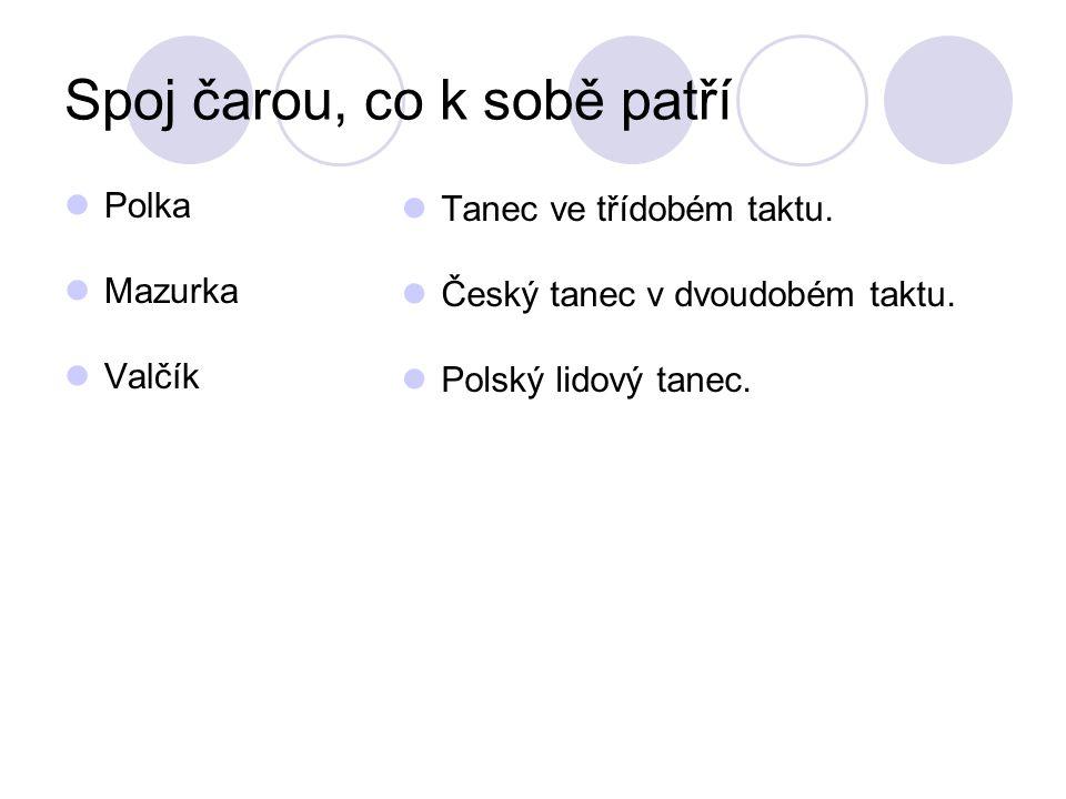 Spoj čarou, co k sobě patří Polka Mazurka Valčík Tanec ve třídobém taktu.
