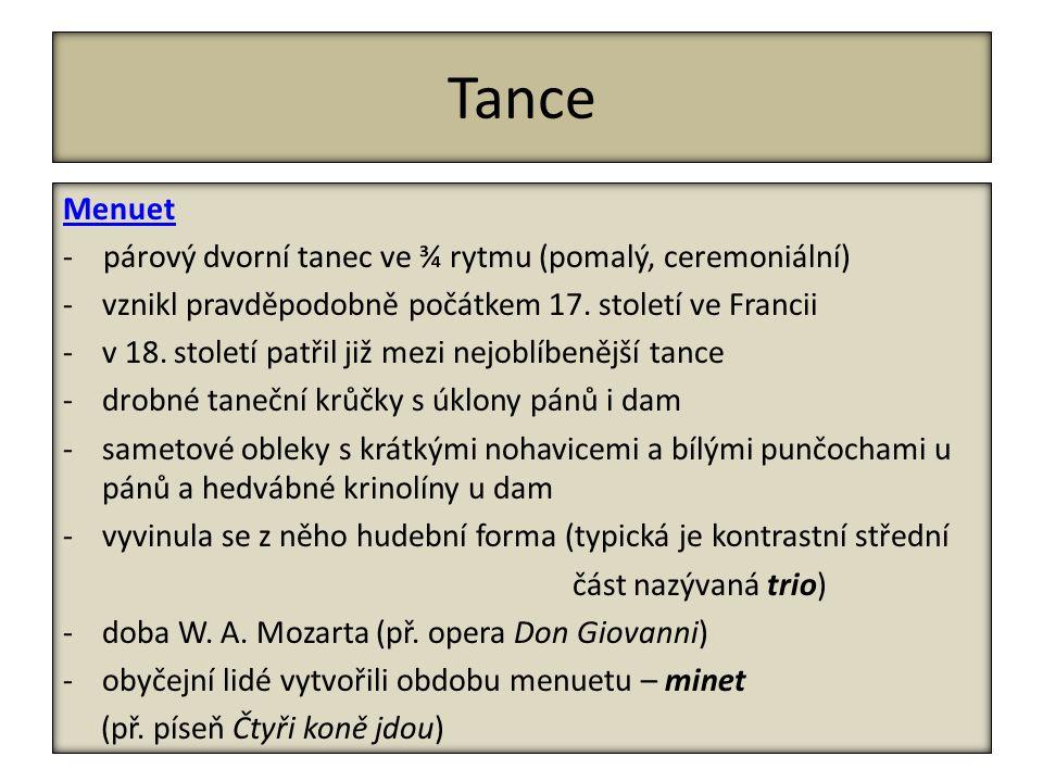 Tance Menuet - párový dvorní tanec ve ¾ rytmu (pomalý, ceremoniální) -vznikl pravděpodobně počátkem 17.