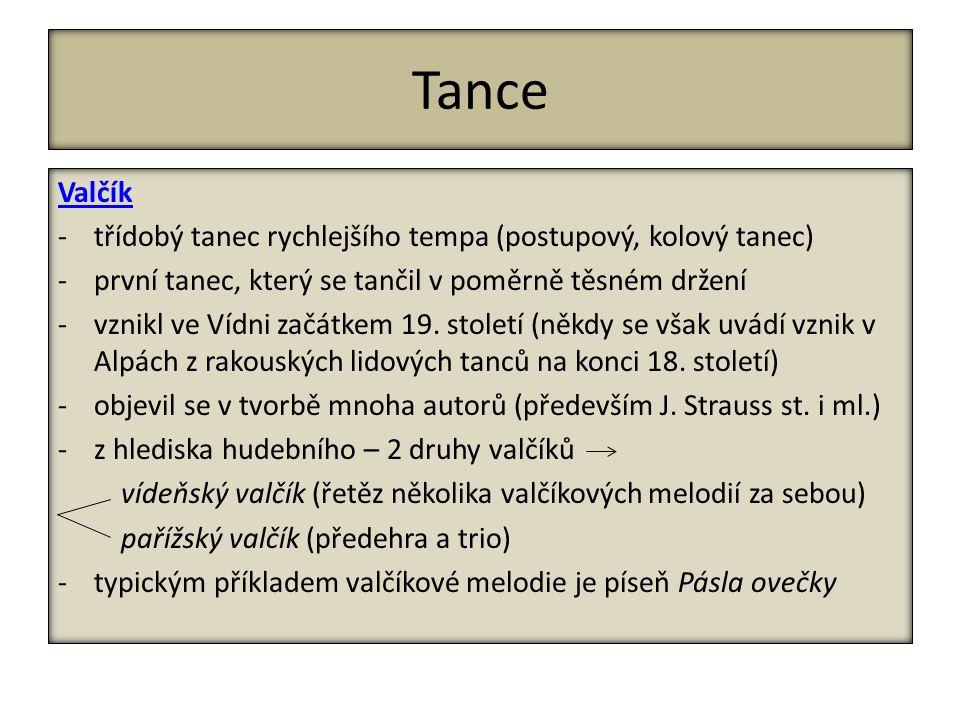 Tance Valčík -třídobý tanec rychlejšího tempa (postupový, kolový tanec) -první tanec, který se tančil v poměrně těsném držení -vznikl ve Vídni začátkem 19.