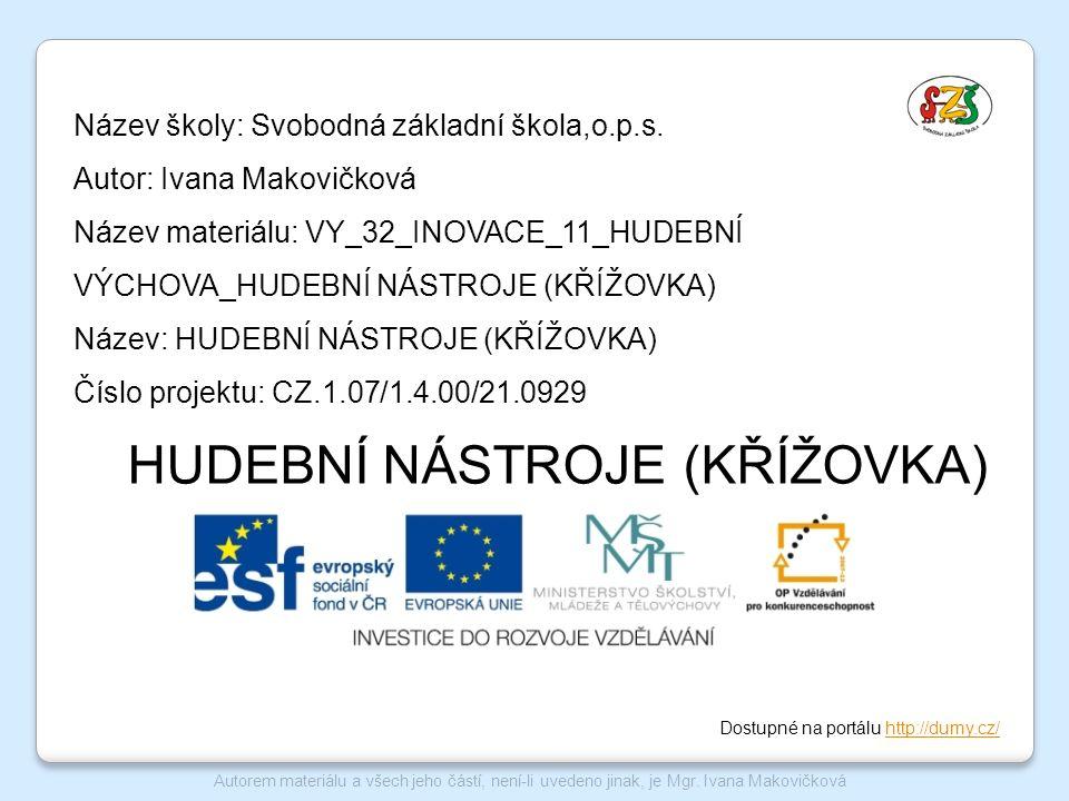 Název školy: Svobodná základní škola,o.p.s. Autor: Ivana Makovičková Název materiálu: VY_32_INOVACE_11_HUDEBNÍ VÝCHOVA_HUDEBNÍ NÁSTROJE (KŘÍŽOVKA) Náz