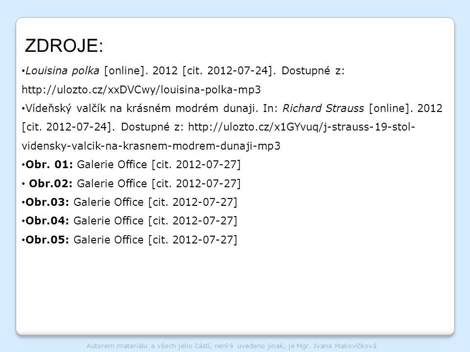 ZDROJE: Louisina polka [online]. 2012 [cit. 2012-07-24]. Dostupné z: http://ulozto.cz/xxDVCwy/louisina-polka-mp3 Vídeňský valčík na krásném modrém dun