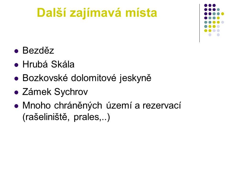 Další zajímavá místa Bezděz Hrubá Skála Bozkovské dolomitové jeskyně Zámek Sychrov Mnoho chráněných území a rezervací (rašeliniště, prales,..)