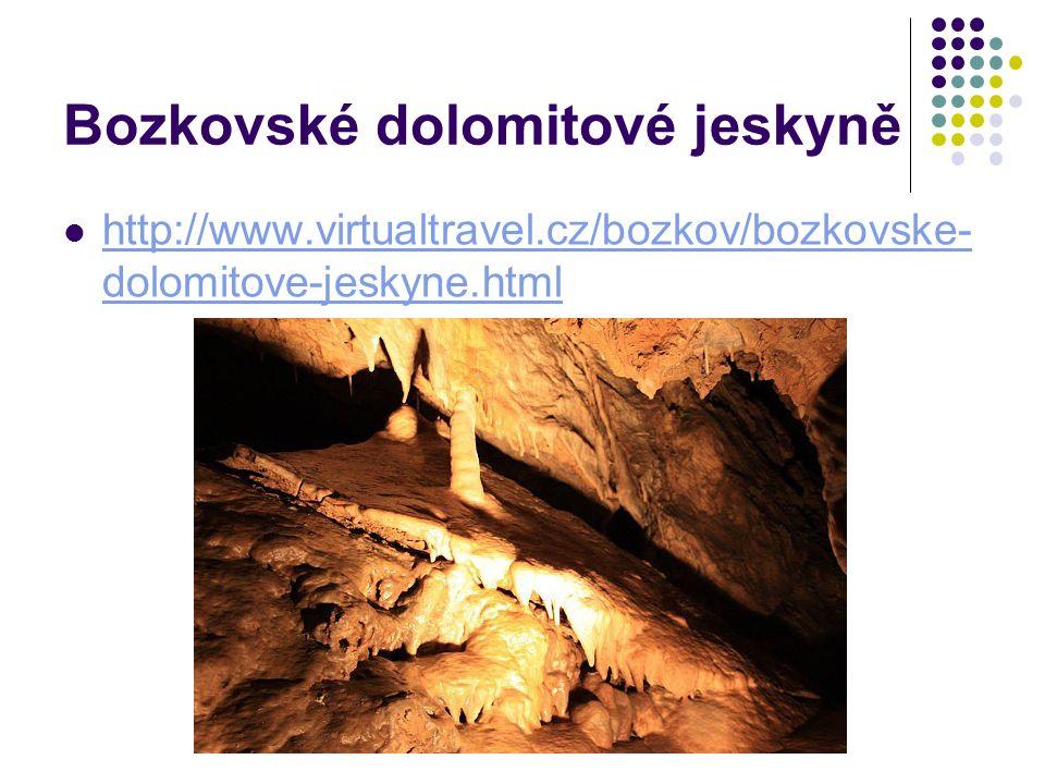 Bozkovské dolomitové jeskyně http://www.virtualtravel.cz/bozkov/bozkovske- dolomitove-jeskyne.html http://www.virtualtravel.cz/bozkov/bozkovske- dolomitove-jeskyne.html