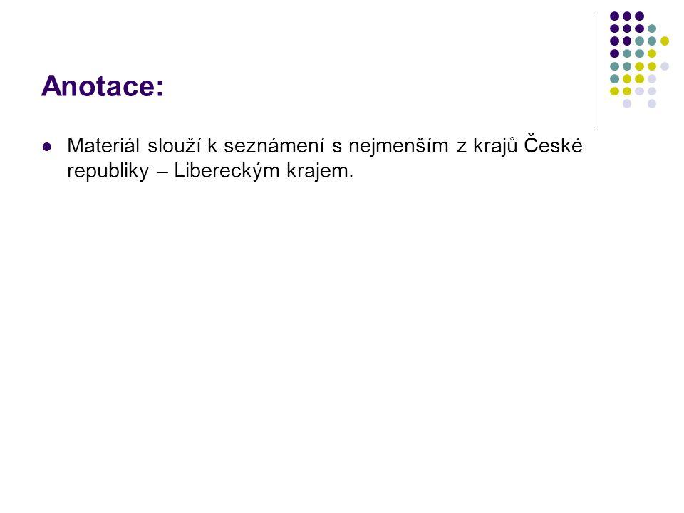 Anotace: Materiál slouží k seznámení s nejmenším z krajů České republiky – Libereckým krajem.
