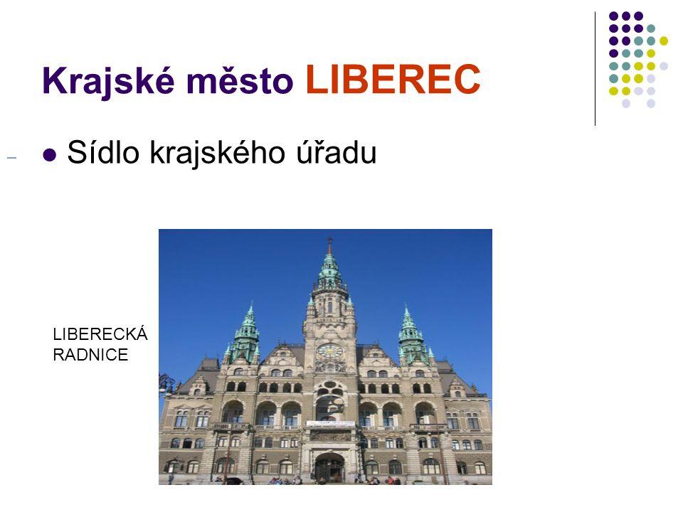 Krajské město LIBEREC Sídlo krajského úřadu LIBERECKÁ RADNICE