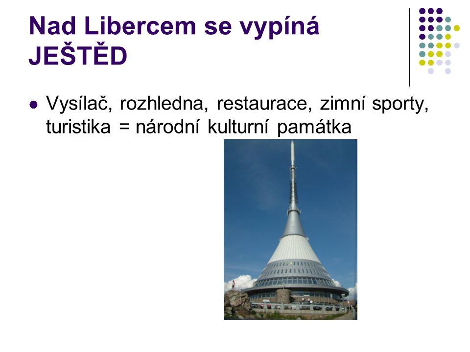 Nad Libercem se vypíná JEŠTĚD Vysílač, rozhledna, restaurace, zimní sporty, turistika = národní kulturní památka