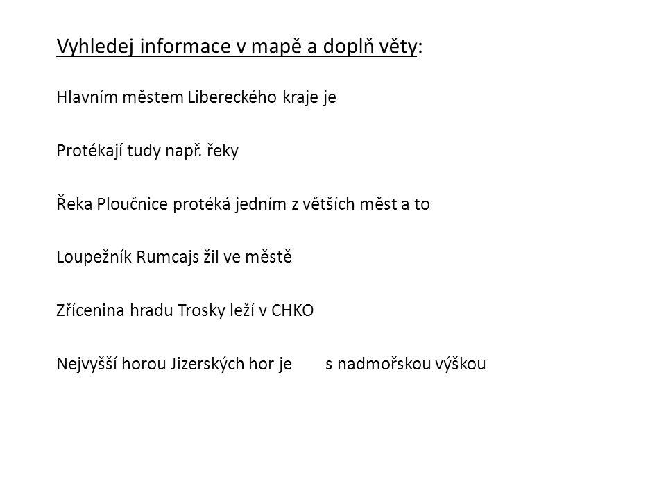 Vyhledej informace v mapě a doplň věty: Hlavním městem Libereckého kraje je Protékají tudy např.