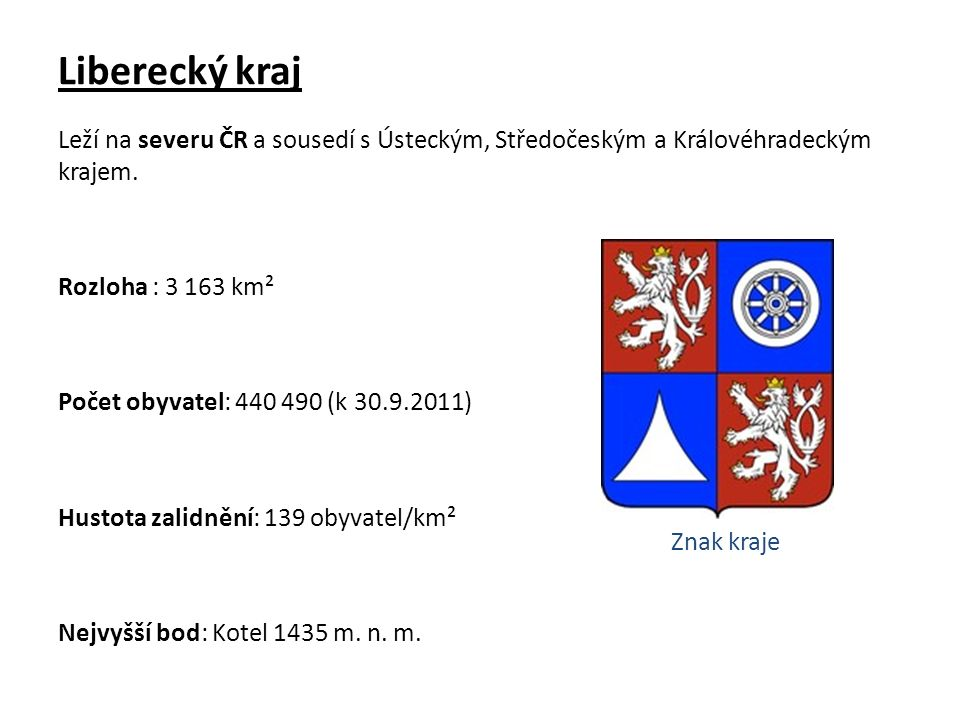 Liberecký kraj Leží na severu ČR a sousedí s Ústeckým, Středočeským a Královéhradeckým krajem.