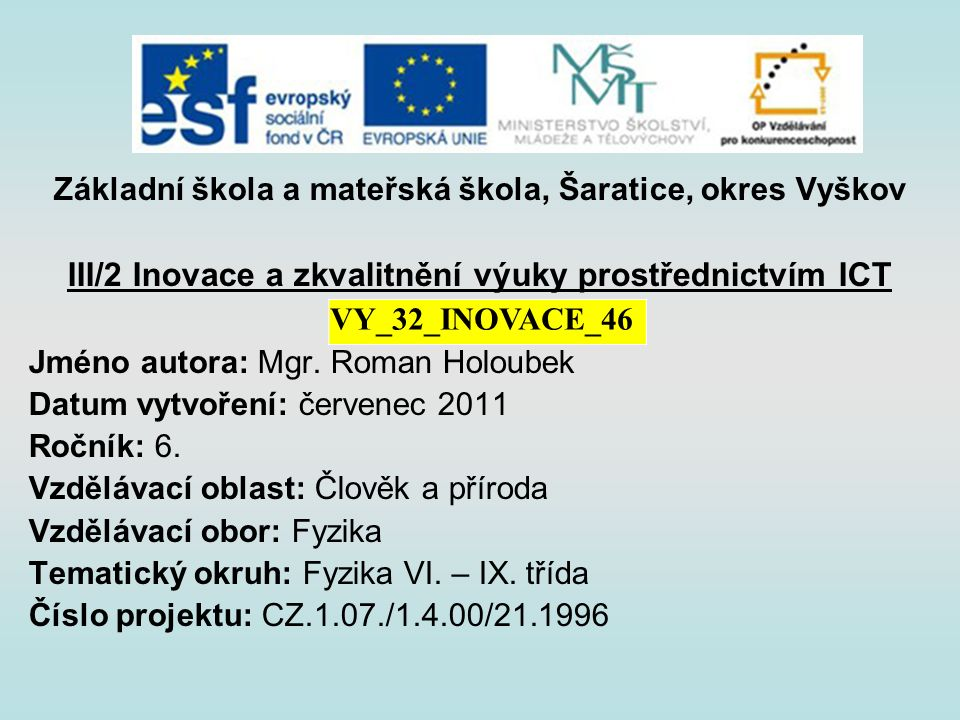 Základní škola a mateřská škola, Šaratice, okres Vyškov III/2 Inovace a zkvalitnění výuky prostřednictvím ICT Jméno autora: Mgr.