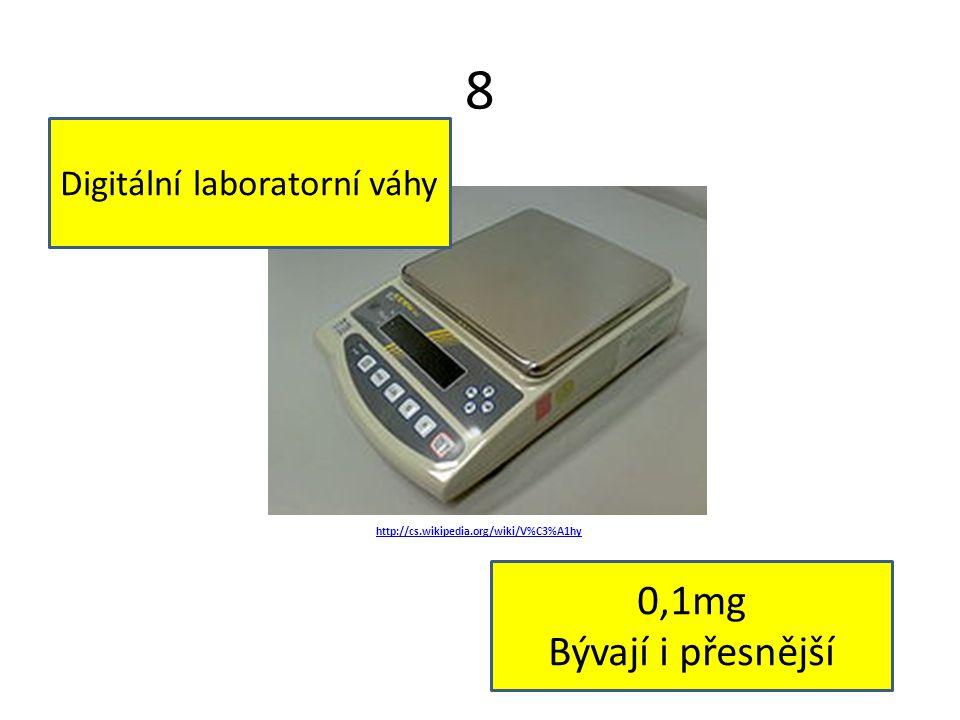 8 http://cs.wikipedia.org/wiki/V%C3%A1hy Digitální laboratorní váhy 0,1mg Bývají i přesnější