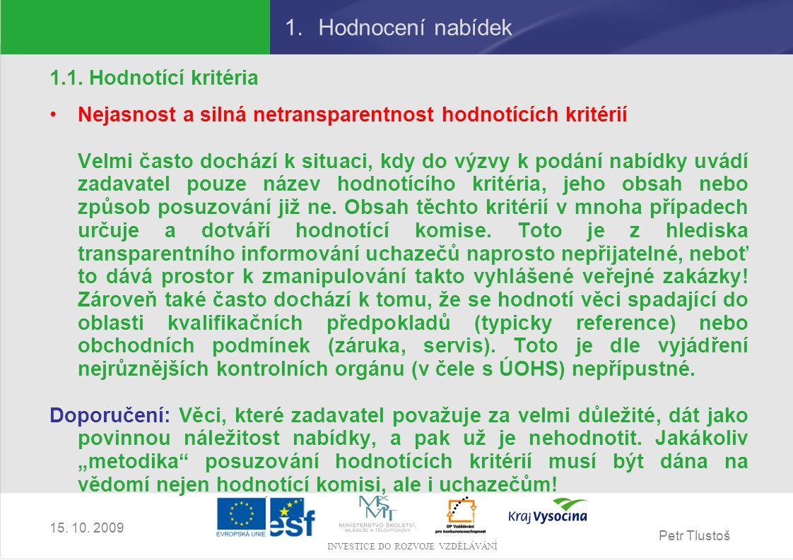 Petr Tlustoš INVESTICE DO ROZVOJE VZDĚLÁVÁNÍ 15. 10. 2009 1.Hodnocení nabídek 1.1. Hodnotící kritéria Nejasnost a silná netransparentnost hodnotících