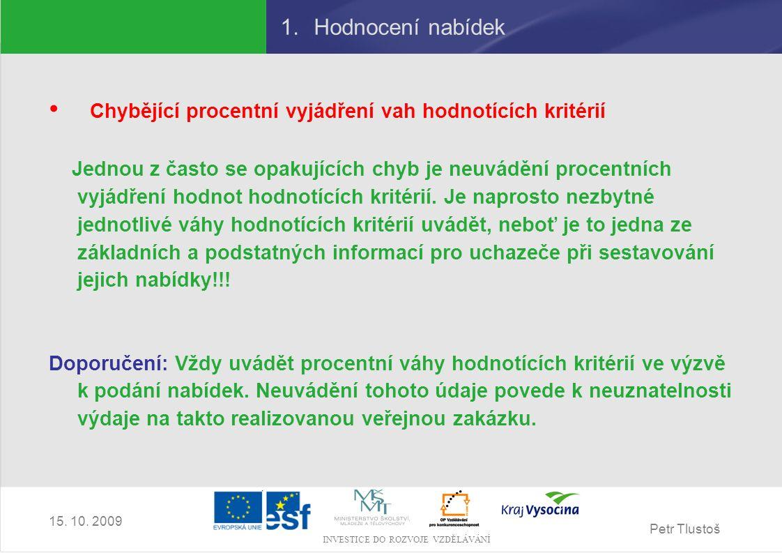Petr Tlustoš INVESTICE DO ROZVOJE VZDĚLÁVÁNÍ 15. 10. 2009 1.Hodnocení nabídek Chybějící procentní vyjádření vah hodnotících kritérií Jednou z často se
