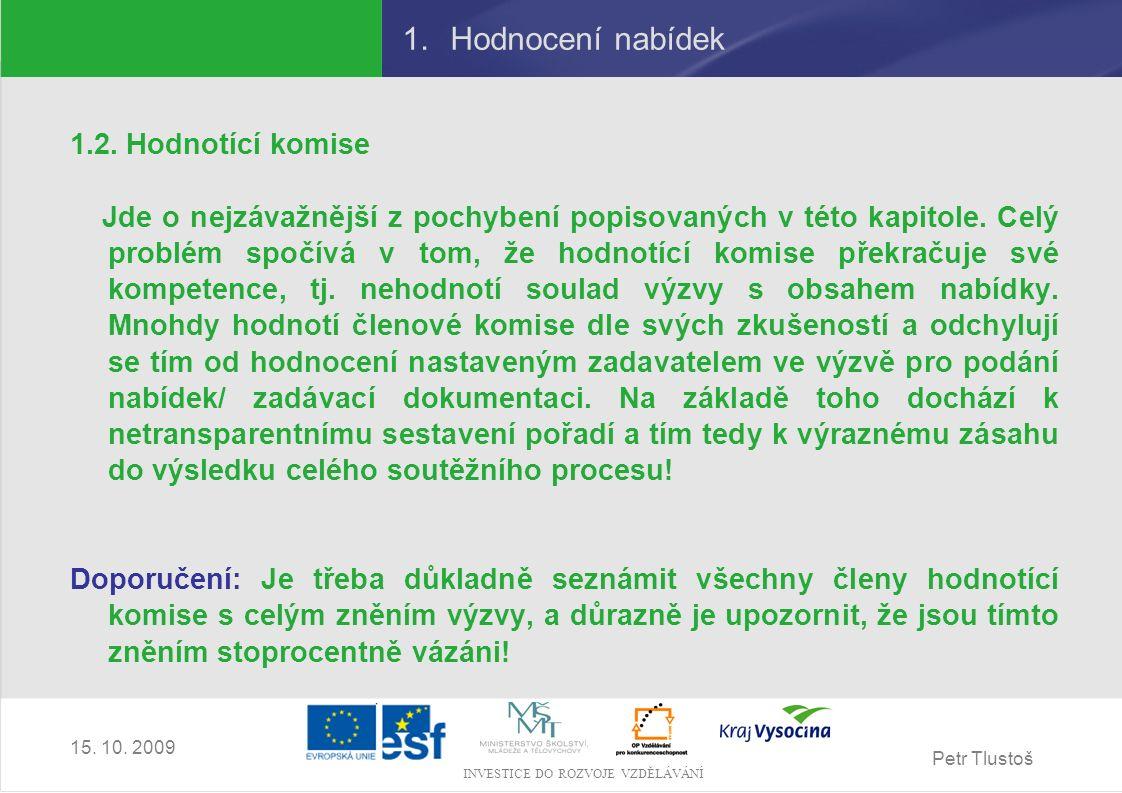 Petr Tlustoš INVESTICE DO ROZVOJE VZDĚLÁVÁNÍ 15. 10. 2009 1.Hodnocení nabídek 1.2. Hodnotící komise Jde o nejzávažnější z pochybení popisovaných v tét