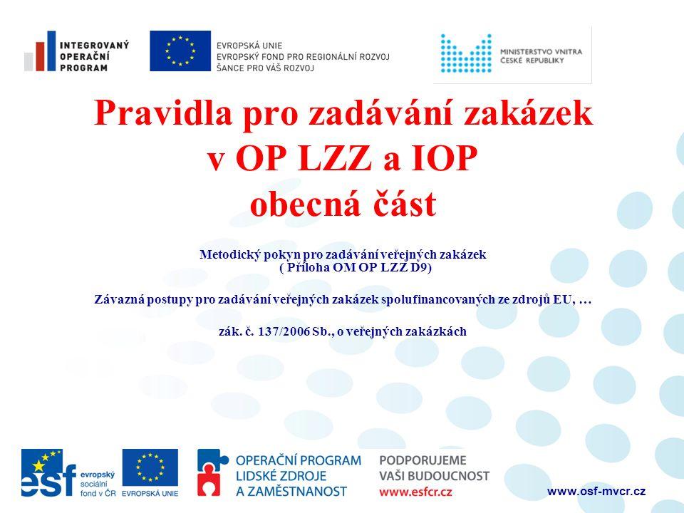 www.osf-mvcr.cz Pravidla pro zadávání zakázek v OP LZZ a IOP obecná část Metodický pokyn pro zadávání veřejných zakázek ( Příloha OM OP LZZ D9) Závazn