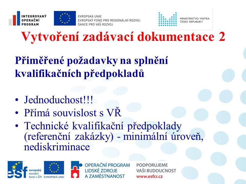 Vytvoření zadávací dokumentace 2 Přiměřené požadavky na splnění kvalifikačních předpokladů Jednoduchost!!! Přímá souvislost s VŘ Technické kvalifikačn