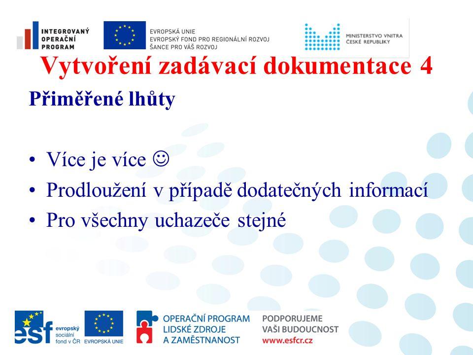 Vytvoření zadávací dokumentace 4 Přiměřené lhůty Více je více Prodloužení v případě dodatečných informací Pro všechny uchazeče stejné