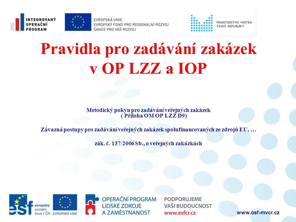 www.osf-mvcr.cz Pravidla pro zadávání zakázek v OP LZZ a IOP Metodický pokyn pro zadávání veřejných zakázek ( Příloha OM OP LZZ D9) Závazná postupy pro zadávání veřejných zakázek spolufinancovaných ze zdrojů EU, … zák.