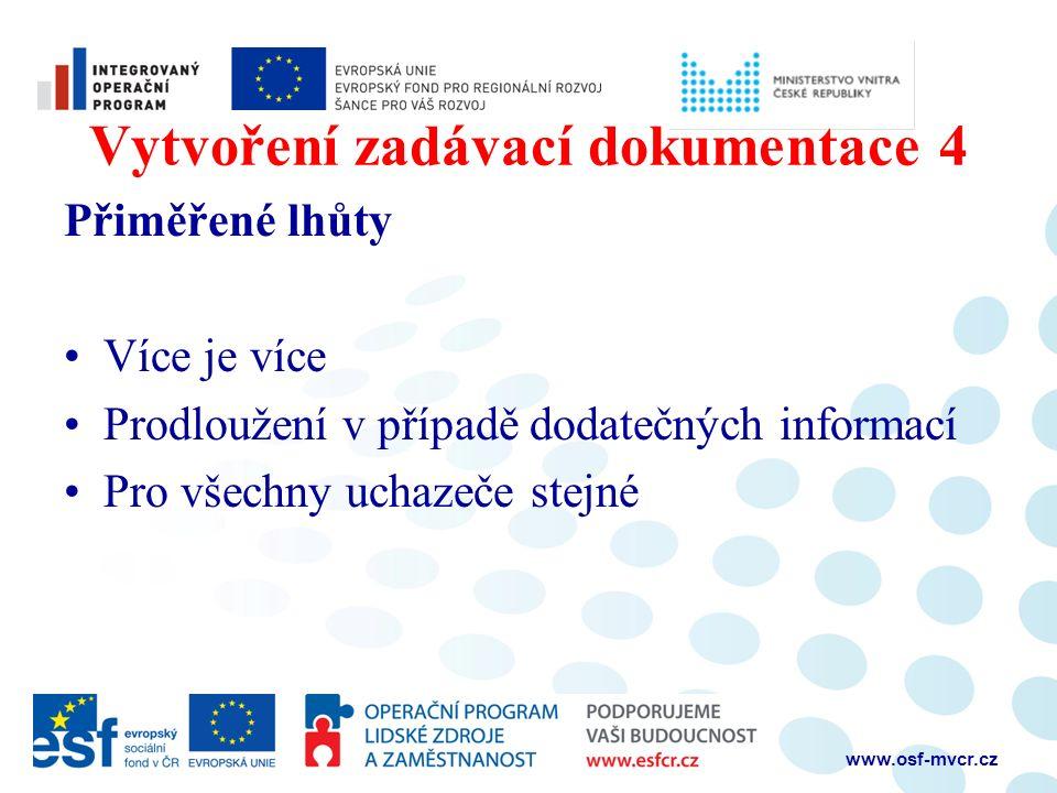 Vytvoření zadávací dokumentace 4 Přiměřené lhůty Více je více Prodloužení v případě dodatečných informací Pro všechny uchazeče stejné www.osf-mvcr.cz