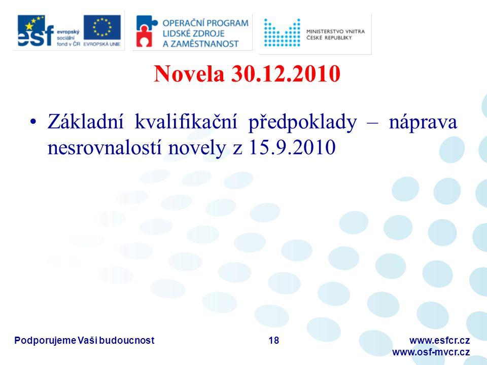 Novela 30.12.2010 Základní kvalifikační předpoklady – náprava nesrovnalostí novely z 15.9.2010 Podporujeme Vaši budoucnostwww.esfcr.cz www.osf-mvcr.cz 18