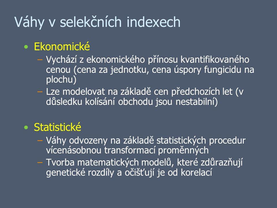 Váhy v selekčních indexech Ekonomické –Vychází z ekonomického přínosu kvantifikovaného cenou (cena za jednotku, cena úspory fungicidu na plochu) –Lze modelovat na základě cen předchozích let (v důsledku kolísání obchodu jsou nestabilní) Statistické –Váhy odvozeny na základě statistických procedur vícenásobnou transformací proměnných –Tvorba matematických modelů, které zdůrazňují genetické rozdíly a očišťují je od korelací