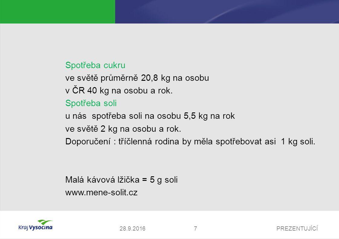 PREZENTUJÍCÍ728.9.2016 Spotřeba cukru ve světě průměrně 20,8 kg na osobu v ČR 40 kg na osobu a rok. Spotřeba soli u nás spotřeba soli na osobu 5,5 kg